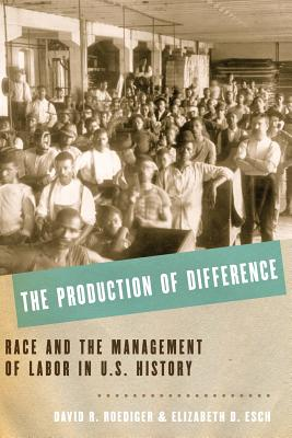 The Production of Difference By Roediger, David R./ Esch, Elizabeth D.